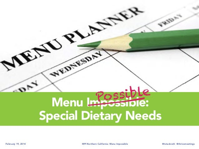 ible Poss Menu Impossible: Special Dietary Needs February 19, 2014  MPI Northern California: Menu Impossible  @tstuckrath ...