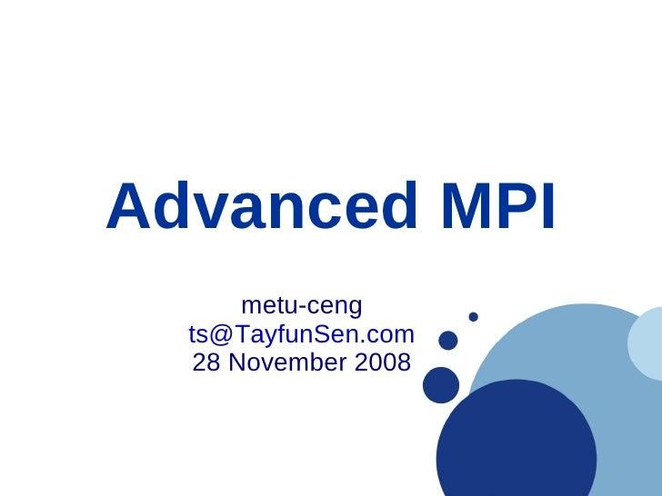 Advanced MPI        metu-ceng   ts@TayfunSen.com    28 November 2008
