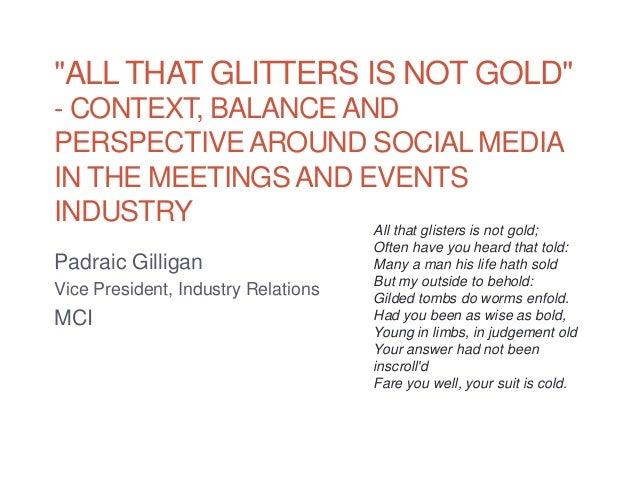 """ALL THAT GLITTERS IS NOT GOLD""- CONTEXT, BALANCE ANDPERSPECTIVE AROUND SOCIAL MEDIAIN THE MEETINGS AND EVENTSINDUSTRY    ..."
