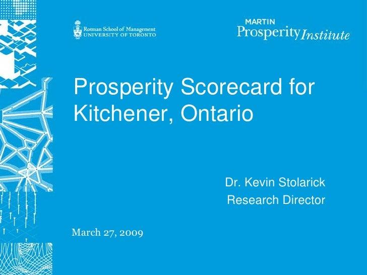 Prosperity Scorecard for Kitchener, Ontario                   Dr. Kevin Stolarick                  Research Director  Marc...