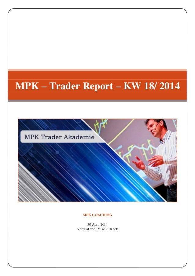 MPK COACHING 30 April 2014 Verfasst von: Mike C. Kock MPK – Trader Report – KW 18/ 2014