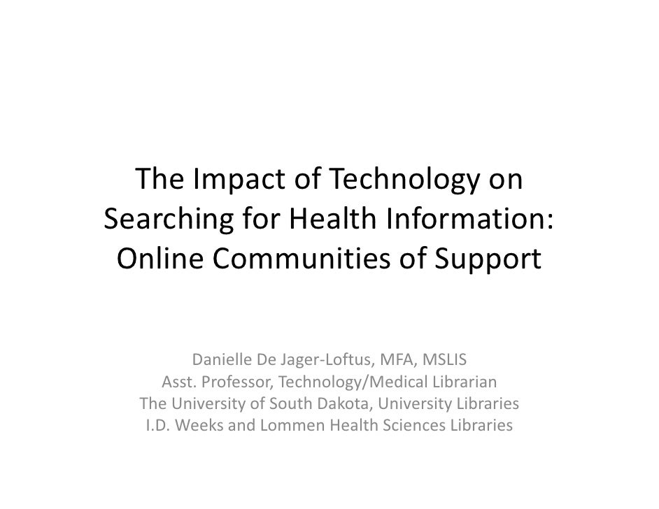 The Impact of Technology on  Searching for Health Information:  Searching for Health Information:  Online Communities of S...