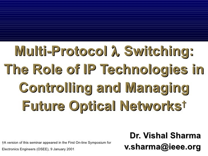 Multi-Protocol Lambda Switching: The Role of IP Technologies in Controlling and Managing Future Optical Networks