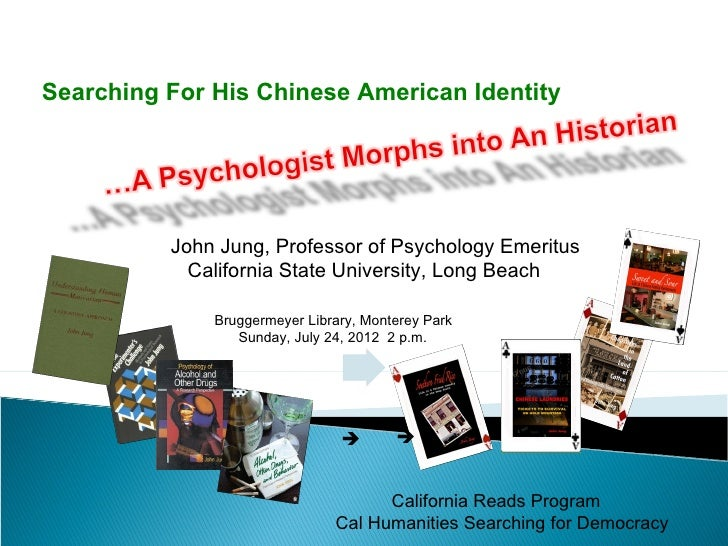 Searching For His Chinese American Identity          John Jung, Professor of Psychology Emeritus            California Sta...