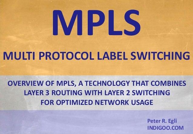 © Peter R. Egli 2015 1/21 Rev. 1.50 MPLS – Multiprotocol Label Switching indigoo.com Peter R. Egli INDIGOO.COM OVERVIEW OF...