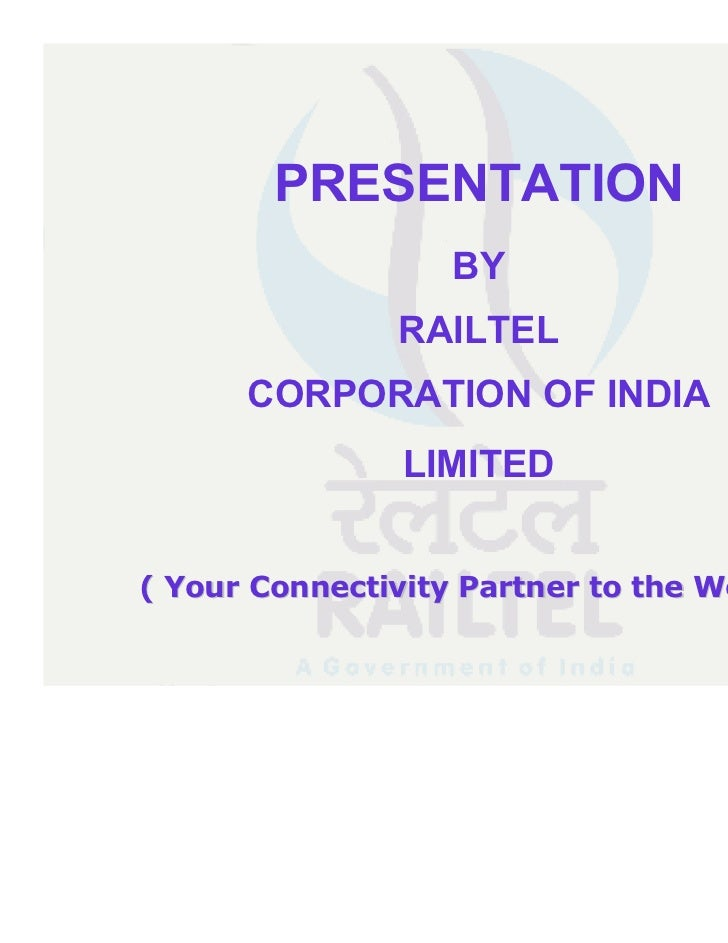 PRESENTATION                   BY               RAILTEL      CORPORATION OF INDIA                LIMITED( Your Connectivit...