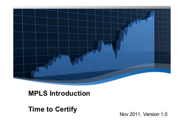 MPLS IntroductionTime to Certify                    Nov 2011. Version 1.0