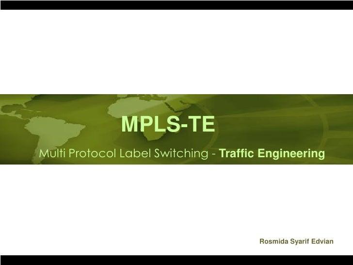 MPLS - Traffic Engineering                  MPLS-TE    Multi Protocol Label Switching - Traffic Engineering               ...