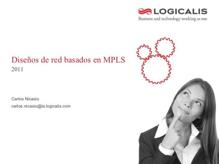 Diseños de red basados en MPLS2011Carlos Nicasiocarlos.nicasio@la.logicalis.com