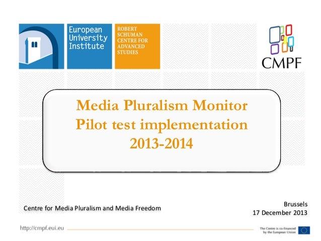 Media Pluralism Monitor Pilot test implementation 2013-2014  Centre for Media Pluralism and Media Freedom  Brussels 17 Dec...