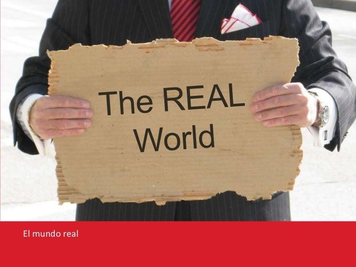 The REALWorld<br />El mundo real<br />