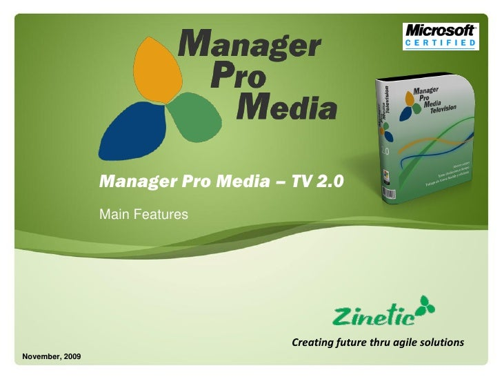 Manager Pro Media – TV 2.0                  Main Features                                          Creating future thru ag...