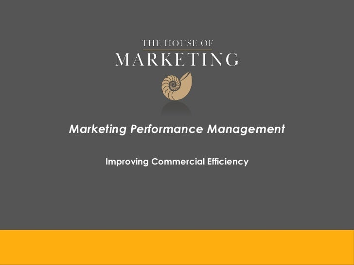 Marketing Performance Management     Improving Commercial Efficiency