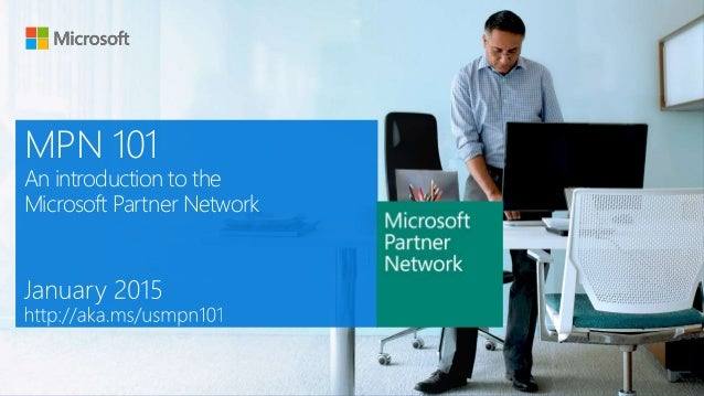 MPN 101 An introduction to the Microsoft Partner Network