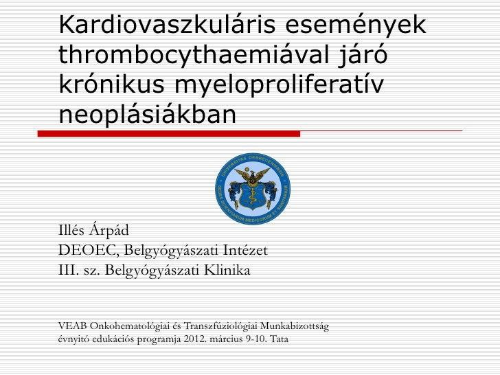 Kardiovaszkuláris eseményekthrombocythaemiával járókrónikus myeloproliferatívneoplásiákbanIllés ÁrpádDEOEC, Belgyógyászati...