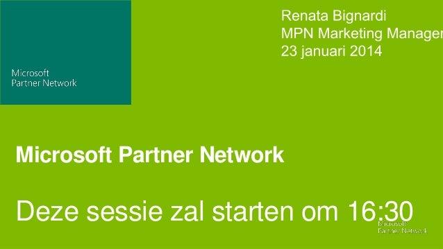 Microsoft Partner Network  Deze sessie zal starten om 16:30