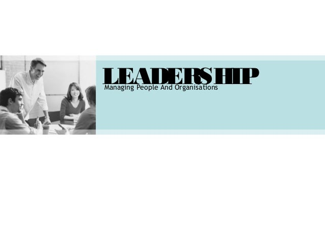 LEADERSHIPManaging People And Organisations