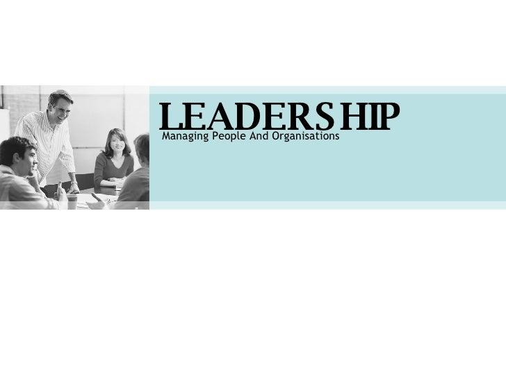 LEADERSHIP Managing People And Organisations