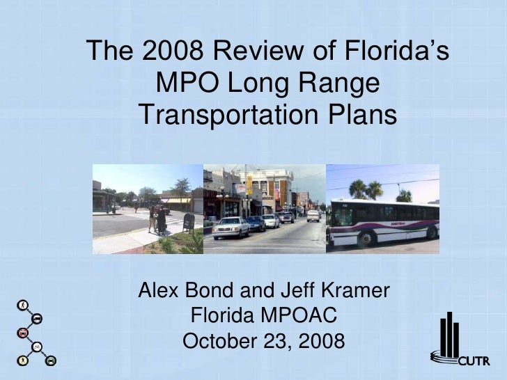 The 2008 Review of Florida's MPO Long Range Transportation Plans<br />Alex Bond and Jeff KramerFlorida MPOACOctober 23, 20...