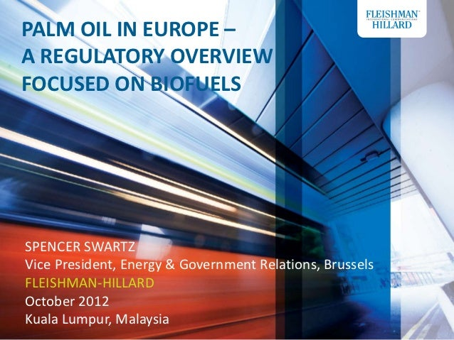 PALM OIL IN EUROPE –A REGULATORY OVERVIEWFOCUSED ON BIOFUELSSPENCER SWARTZVice President, Energy & Government Relations, B...