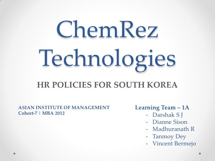 ChemRez      Technologies     HR POLICIES FOR SOUTH KOREAASIAN INSTITUTE OF MANAGEMENT   Learning Team – 1ACohort-7 | MBA ...