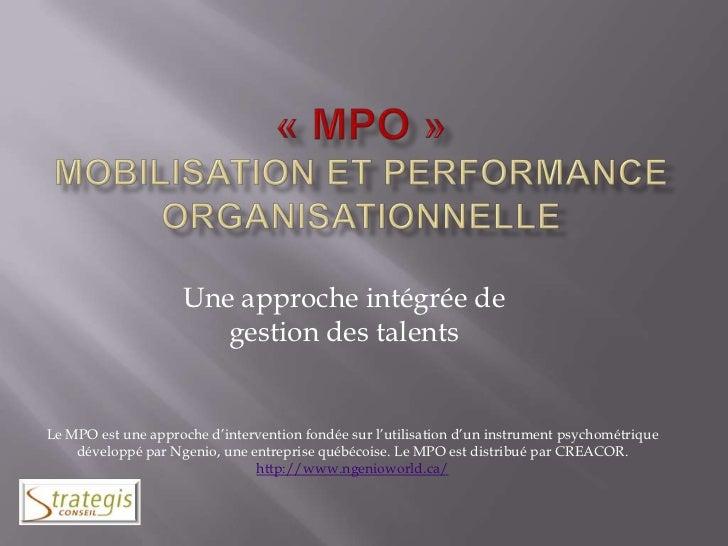 «MPO»Mobilisation et Performance Organisationnelle<br />Une approche intégrée de gestion des talents<br />Le MPO est une...