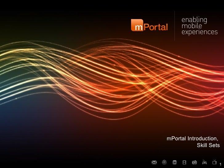 <ul><li>mPortal Introduction,  </li></ul><ul><li>Skill Sets </li></ul>