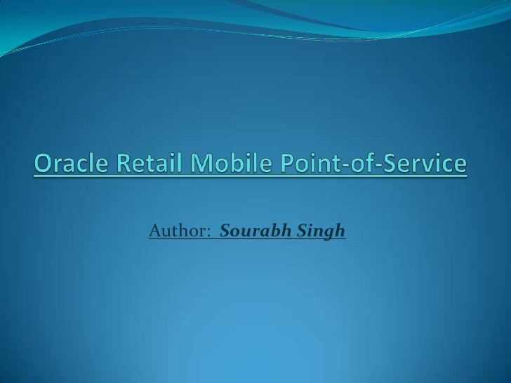 Oracle Retail Mobile Point-of-Service<br />Author:  Sourabh Singh<br />