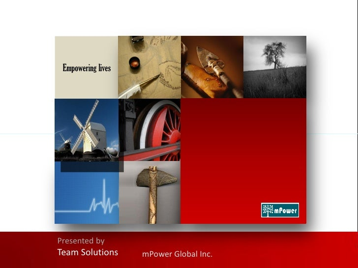 Empowering livesPresented byTeam Solutions      mPower Global Inc.