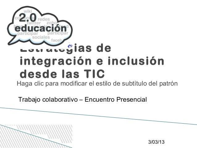 Estrategias de integración e inclusión desde las TICHaga clic para modificar el estilo de subtítulo del patrónTrabajo cola...