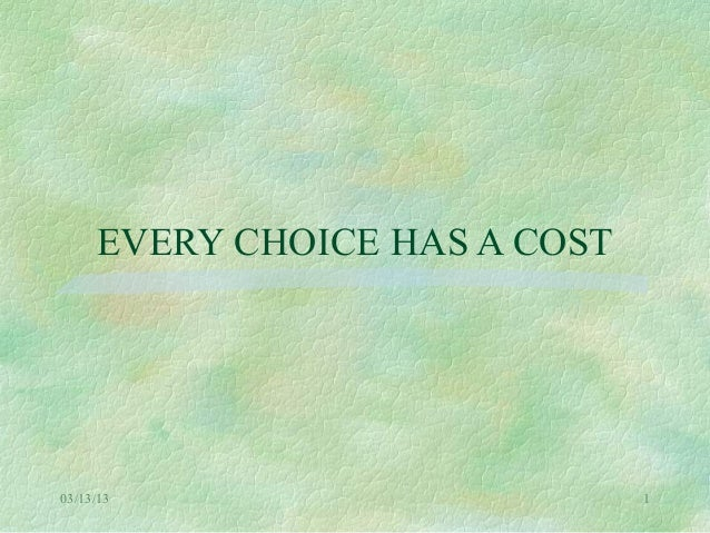 EVERY CHOICE HAS A COST03/13/13                       1