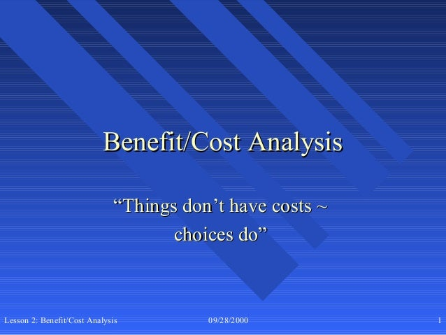 "Benefit/Cost Analysis                              ""Things don't have costs ~                                     choices ..."