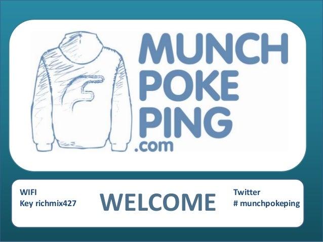 WIFI                       TwitterKey richmix427                 WELCOME   # munchpokeping