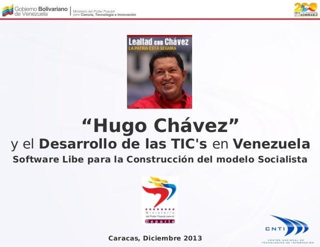 """""""Hugo Chávez"""" y el Desarrollo de las TIC's en Venezuela Software Libe para la Construcción del modelo Socialista  Caracas,..."""