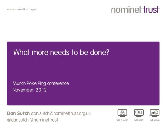 www.nominettrust.org.uk    What more needs to be done?    Munch Poke Ping conference    November, 2012Dan Sutch dan.sutch@...