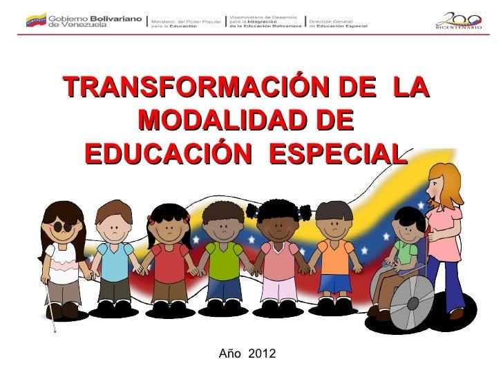 TRANSFORMACIÓN DE LA    MODALIDAD DE EDUCACIÓN ESPECIAL        Año 2012