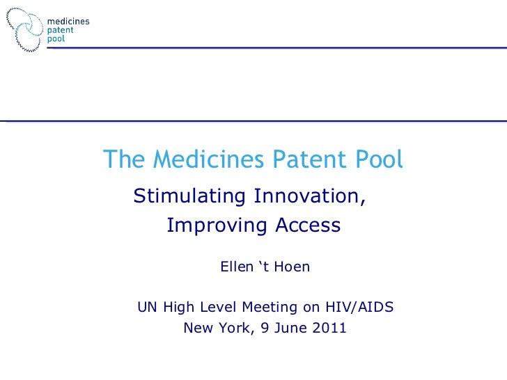The Medicines Patent Pool Stimulating Innovation,  Improving Access Ellen 't Hoen UN High Level Meeting on HIV/AIDS New Yo...