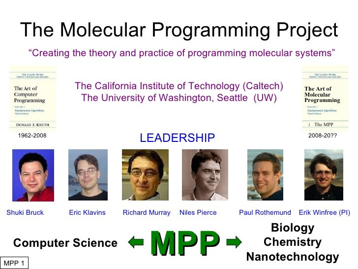 The Molecular Programming Project The California Institute of Technology (Caltech) The University of Washington, Seattle  ...