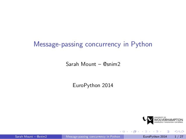 Message-passing concurrency in Python Sarah Mount – @snim2 EuroPython 2014 Sarah Mount – @snim2 Message-passing concurrenc...