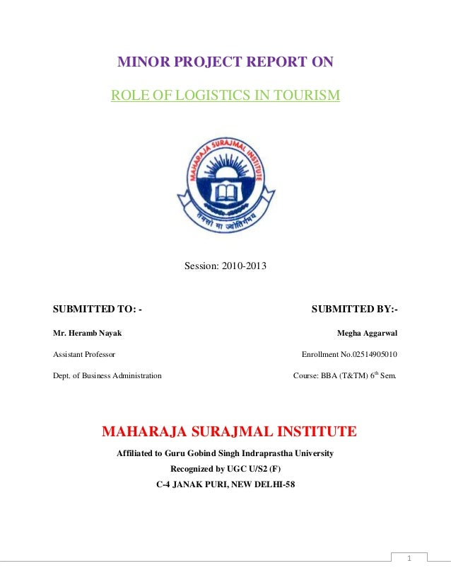 1 MINOR PROJECT REPORT ON ROLE OF LOGISTICS IN TOURISM Session: 2010-2013 SUBMITTED TO: - SUBMITTED BY:- Mr. Heramb Nayak ...