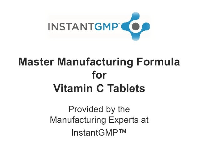 Master Manufacturing FormulaforVitamin C TabletsProvided by theManufacturing Experts atInstantGMP™