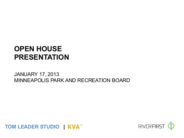OPEN HOUSE       PRESENTATION       	         	         JANUARY 17, 2013       MINNEAPOLIS PARK AND RECREATION BOARDTOM LE...