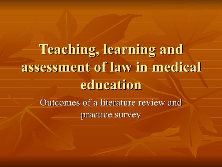 Teaching, learning and assessment of law in medical education Outcomes of a literature review and practice survey