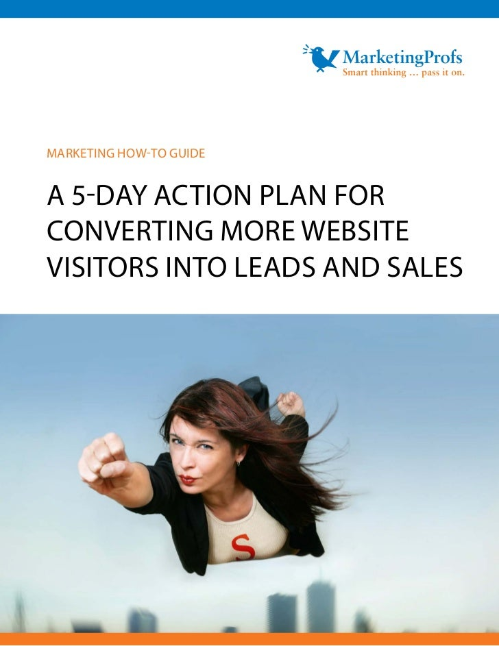 MARKETING HOW-TO GUIDEA 5-DAY ACTION PLAN FORCONVERTING MORE WEBSITEVISITORS INTO LEADS AND SALES