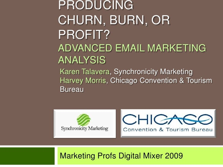 Is Your Email Producing Churn, Burn, or PROFIT?Advanced Email Marketing Analysis<br />Karen Talavera, Synchronicity Market...