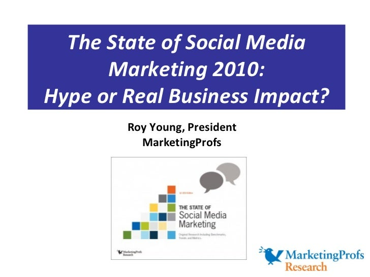 The State of Social Media Marketing 2010: Hype or Real Business Impact? Roy Young, President MarketingProfs