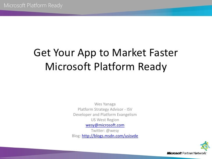 Get Your App to Market Faster   Microsoft Platform Ready                      Wes Yanaga           Platform Strategy Advis...