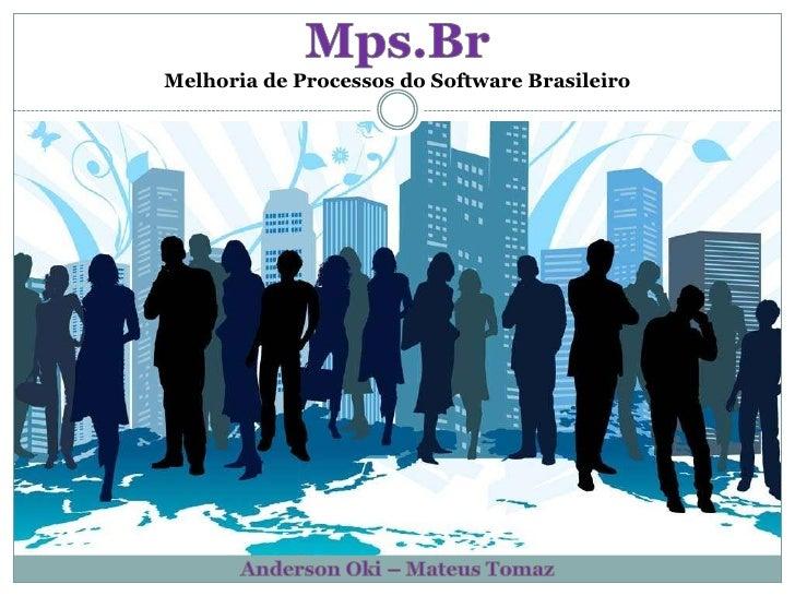 Mps.Br<br />Melhoria de Processos do Software Brasileiro<br />Anderson Oki – Mateus Tomaz<br />