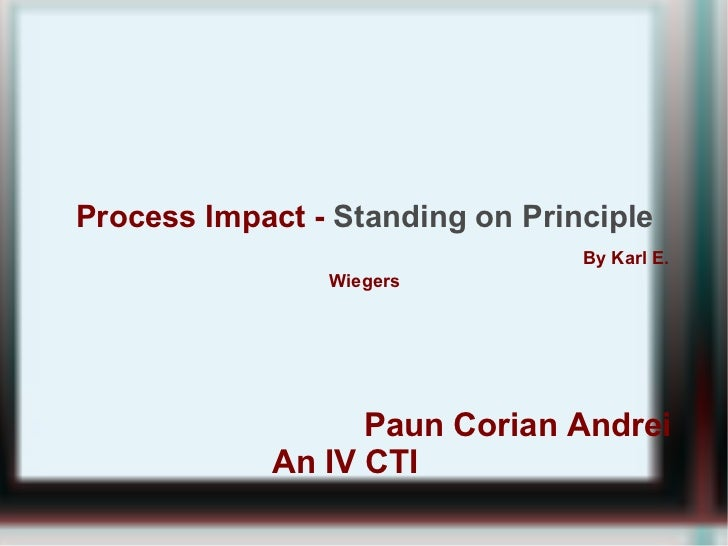Process Impact - Standing on Principle                                 By Karl E.                Wiegers                  ...