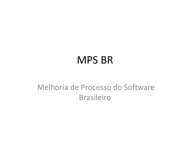 MPS BR Melhoria de Processo do Software Brasileiro